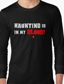 HAUNTING IS IN MY BLOOD Long Sleeve T-Shirt