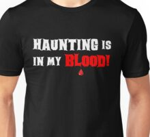 HAUNTING IS IN MY BLOOD Unisex T-Shirt