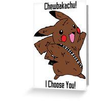 Chewbakachu! I Choose You! Greeting Card