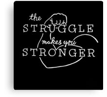 The Struggle white lettering Canvas Print