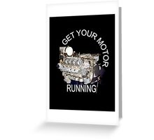 Keep your motor running Greeting Card