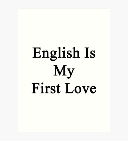 English Is My First Love Art Print