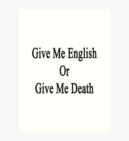 Give Me English Or Give Me Death  Art Print