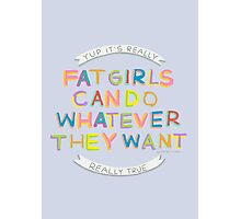 Fat Girls Can Do Whatever They Want Photographic Print
