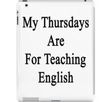 My Thursdays Are For Teaching English  iPad Case/Skin