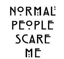 Normal People Scare Me by fandom-wear