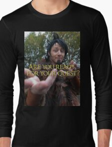 Are you ready for your quest? Long Sleeve T-Shirt