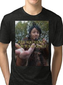 Are you ready for your quest? Tri-blend T-Shirt
