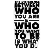 The Difference Lies In What YOU DO Poster