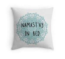 namastay in bed 2 Throw Pillow