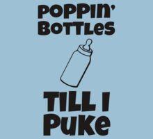 Poppin Bottles Till I Puke   Funny Baby Shirts Kids Tee