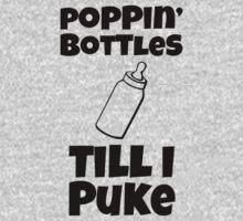 Poppin Bottles Till I Puke | Funny Baby Shirts Baby Tee