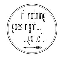 If nothing goes right... go left Photographic Print