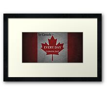 Every Day is Canada Day Framed Print
