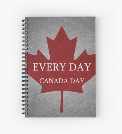 Every Day is Canada Day Spiral Notebook