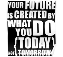 What You Do Today Creates Your Future Poster
