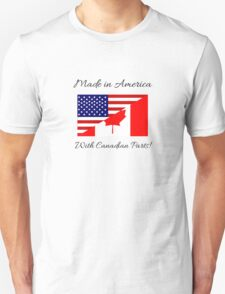 Made in America with Canadian Parts. Unisex T-Shirt