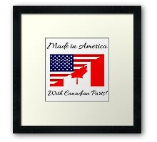 Made in America with Canadian Parts. Framed Print