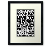 Work For A Cause, Not For Applause Framed Print
