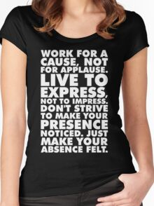 Work For A Cause, Not For Applause Women's Fitted Scoop T-Shirt