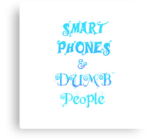 Smart Phones and Dumb People Canvas Print
