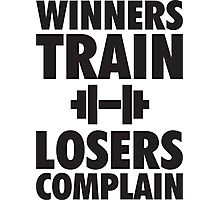 Winners Train, Losers Complain Photographic Print