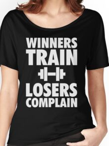 Winners Train, Losers Complain Women's Relaxed Fit T-Shirt