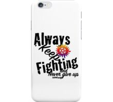 Always Keep Fighting iPhone Case/Skin