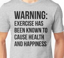 Warning - Exercise Causes Health and Happiness Unisex T-Shirt