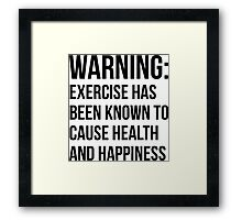 Warning - Exercise Causes Health and Happiness Framed Print