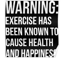 Warning - Exercise Causes Health and Happiness Poster