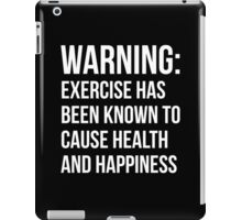 Warning - Exercise Causes Health and Happiness iPad Case/Skin