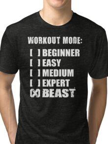 Workout Mode - BEAST Tri-blend T-Shirt