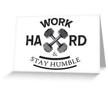 Work Hard and Stay Humble Greeting Card