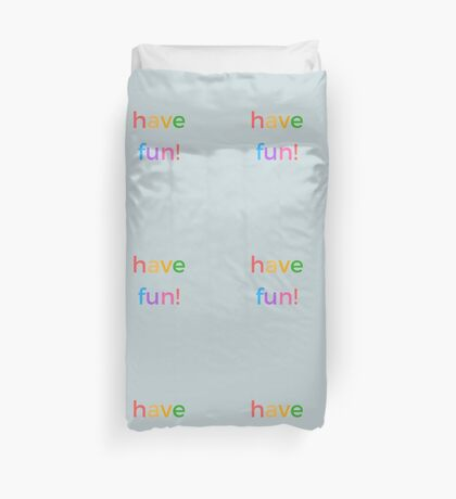 have fun Duvet Cover
