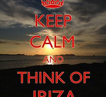 Keep calm think and think of Ibiza by aketton