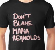 Don't Blame Maria Reynolds Unisex T-Shirt