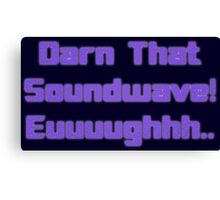 Darn That Soundwave! Canvas Print