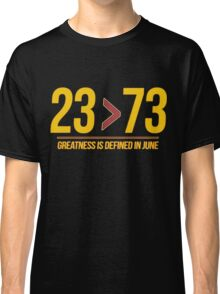23>73 Greatness is Defined in June Classic T-Shirt