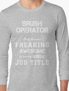 BRUSH OPERATOR Long Sleeve T-Shirt