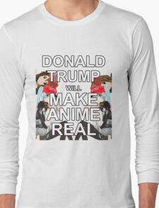 Donald Trump will Make Anime Real Long Sleeve T-Shirt