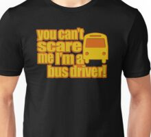 You Can't Scare me I'm a Bus Driver Unisex T-Shirt
