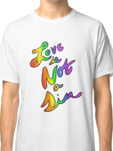 Love is Not a Sin Classic T-Shirt
