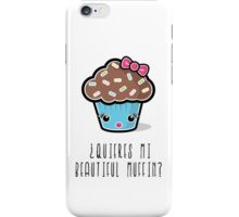 ¿Quieres mi Beautiful Muffin? iPhone Case/Skin