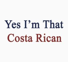 Yes I'm That Costa Rican by supernova23