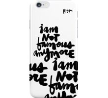 I Am Not Famous Anymore : Light iPhone Case/Skin