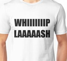 Whiiip Laaaash Unisex T-Shirt