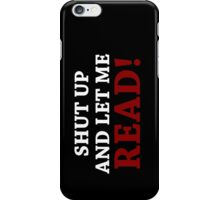 Shut Up and Let me Read iPhone Case/Skin