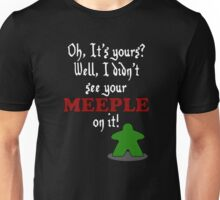 I didn't see your meeple on it Unisex T-Shirt