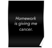homework is giving me cancer Poster